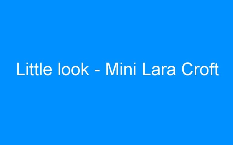 Little look – Mini Lara Croft