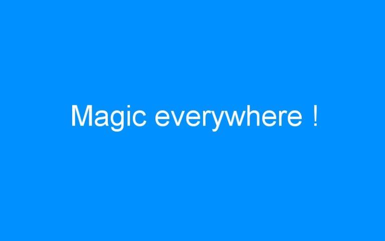 Magic everywhere !