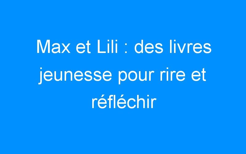 Max et Lili : des livres jeunesse pour rire et réfléchir (+concours) | Mômes et Merveilles