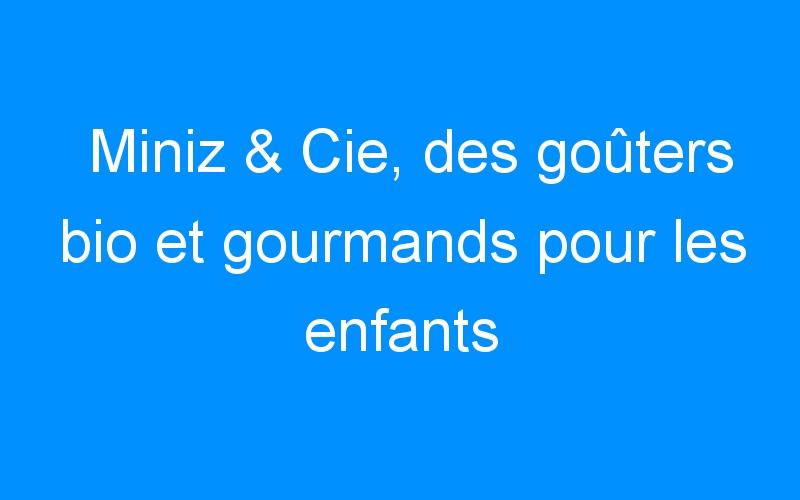 Miniz & Cie, des goûters bio et gourmands pour les enfants