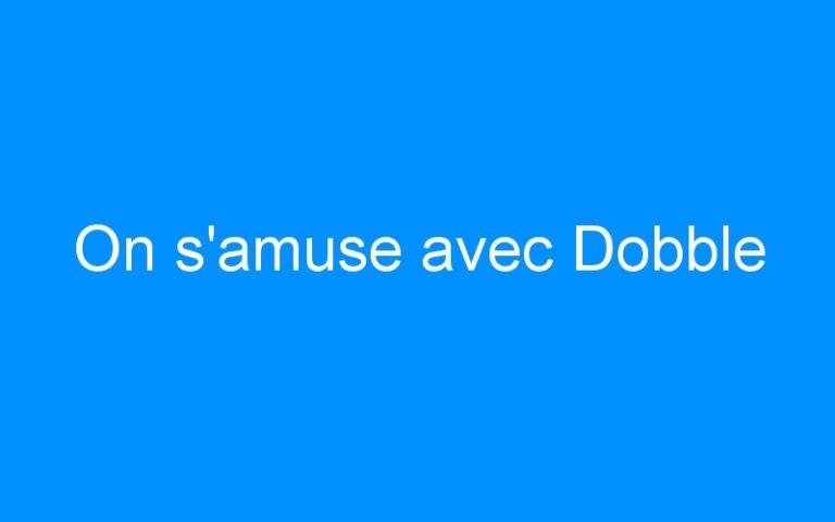 On s'amuse avec Dobble
