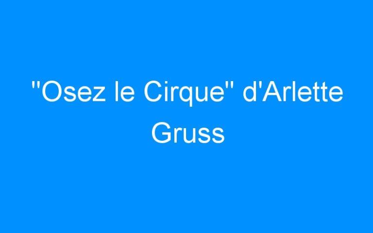 «Osez le Cirque» d'Arlette Gruss
