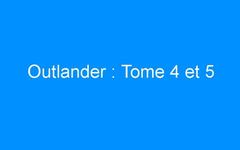 Outlander : Tome 4 et 5