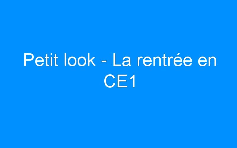 Petit look – La rentrée en CE1