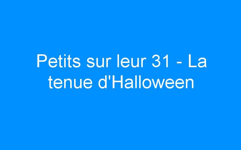 Petits sur leur 31 – La tenue d'Halloween