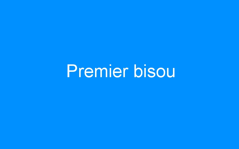 Premier bisou