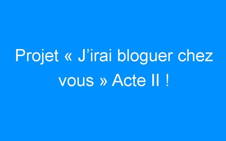 Projet «J'irai bloguer chez vous» Acte II !