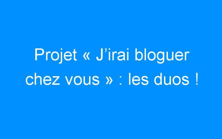 Projet «J'irai bloguer chez vous» : les duos !