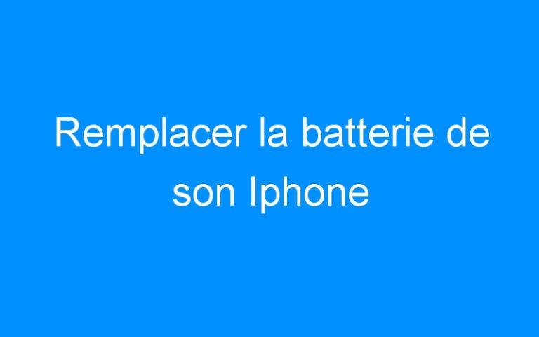 Remplacer la batterie de son Iphone