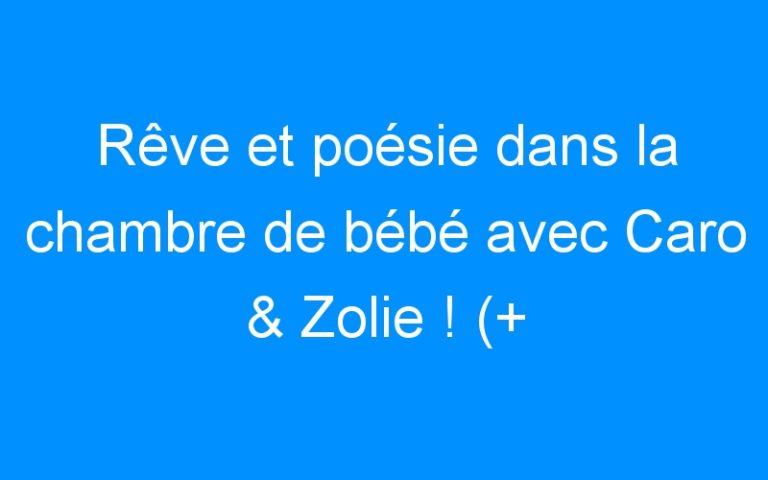 Rêve et poésie dans la chambre de bébé avec Caro & Zolie ! (+ concours)