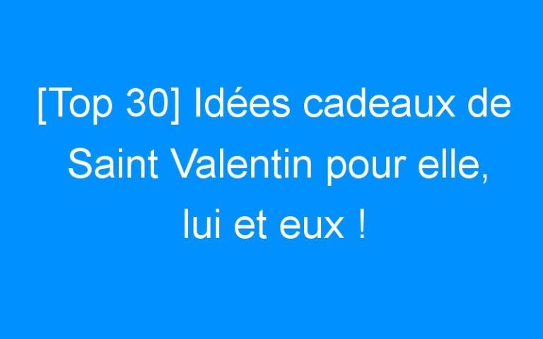 [Top 30] Idées cadeaux de Saint Valentin pour elle, lui et eux !