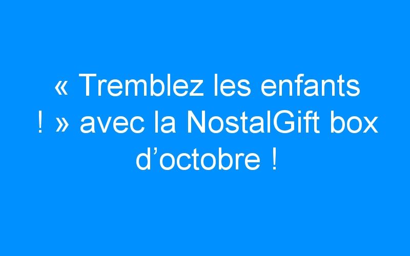 «Tremblez les enfants !» avec la NostalGift box d'octobre !