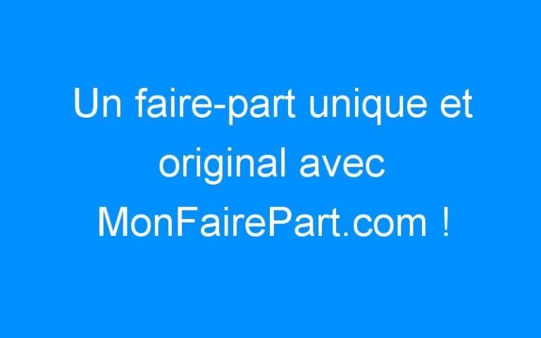 Un faire-part unique et original avec MonFairePart.com !