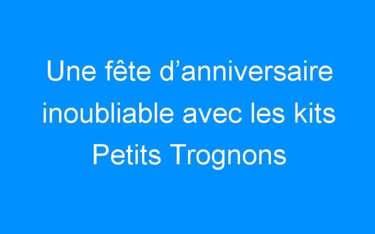 Une fête d'anniversaire inoubliable avec les kits Petits Trognons ! (+concours)