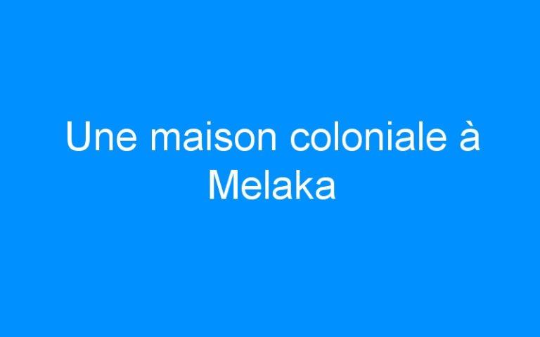 Une maison coloniale à Melaka