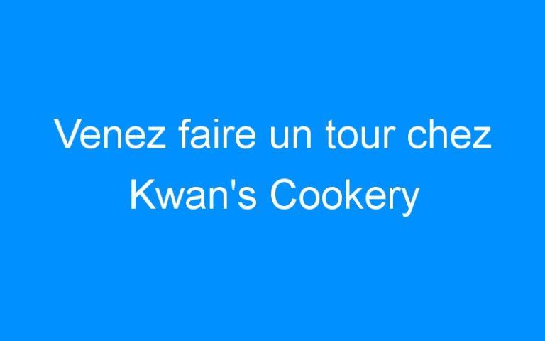 Venez faire un tour chez Kwan's Cookery