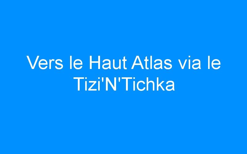Vers le Haut Atlas via le Tizi'N'Tichka