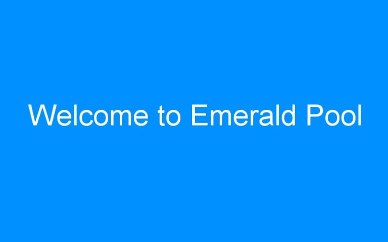 Welcome to Emerald Pool